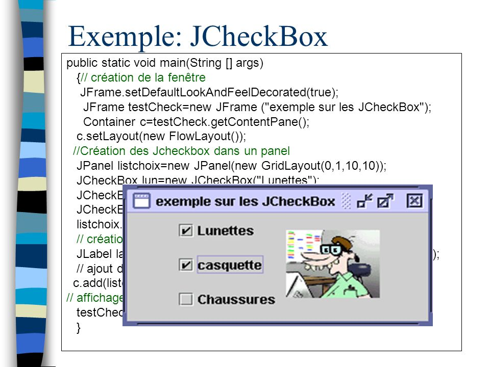 Exemple: JCheckBox public static void main(String [] args)